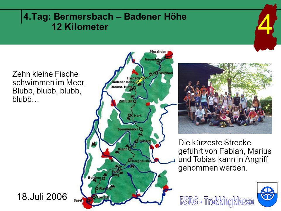 4.Tag: Bermersbach – Badener Höhe 12 Kilometer 18.Juli 2006 4 Zehn kleine Fische schwimmen im Meer.