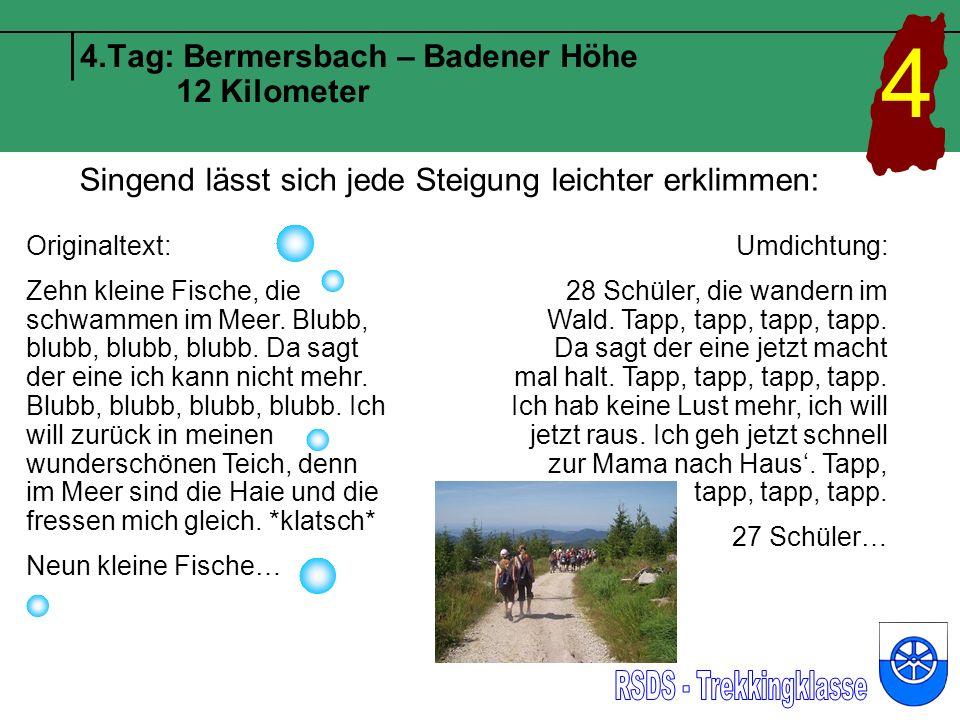 4.Tag: Bermersbach – Badener Höhe 12 Kilometer Singend lässt sich jede Steigung leichter erklimmen: Zehn kleine Fische, die schwammen im Meer.