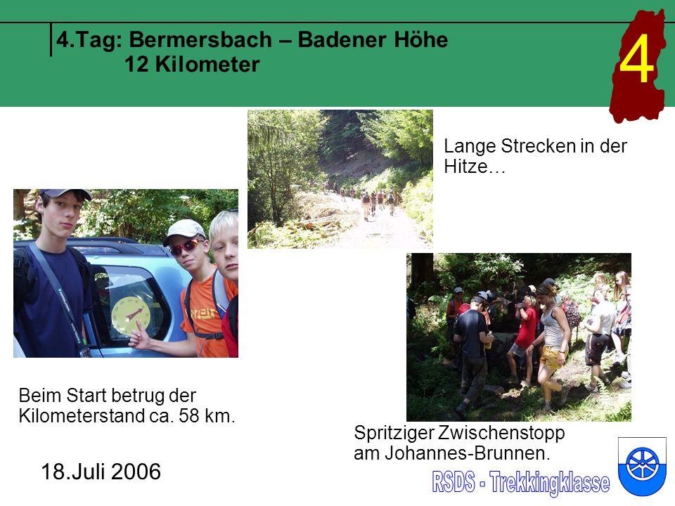 4.Tag: Bermersbach – Badener Höhe 12 Kilometer 4 18.Juli 2006 Beim Start betrug der Kilometerstand ca.