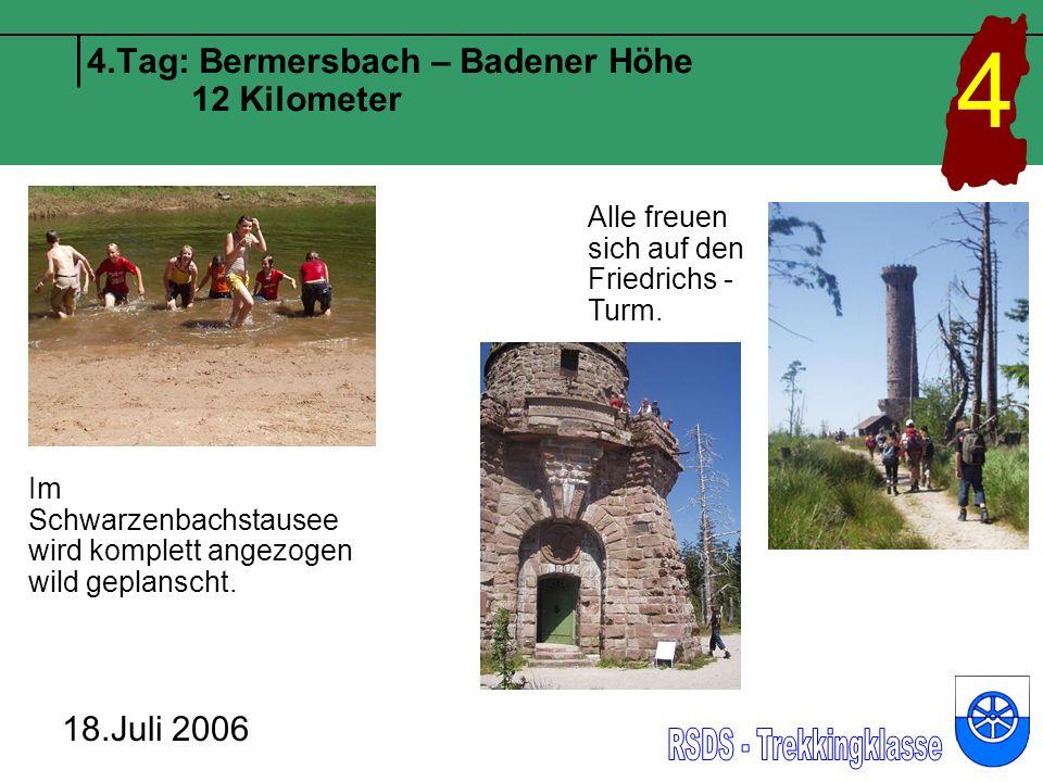 4.Tag: Bermersbach – Badener Höhe 12 Kilometer 18.Juli 2006 4 Im Schwarzenbachstausee wird komplett angezogen wild geplanscht.
