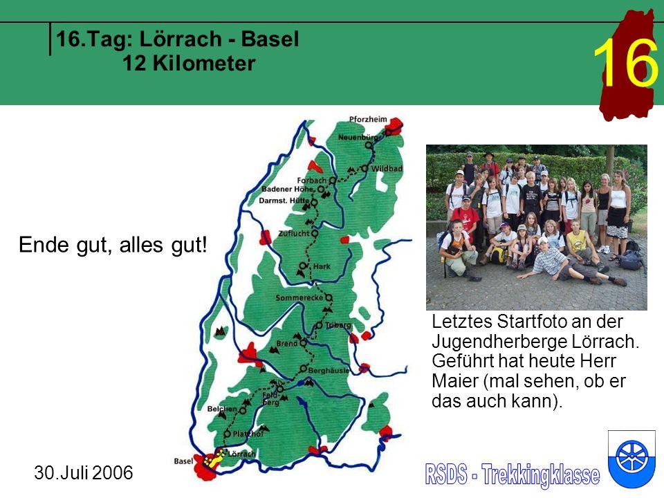 16.Tag: Lörrach - Basel 12 Kilometer 30.Juli 2006 16 Letztes Startfoto an der Jugendherberge Lörrach.