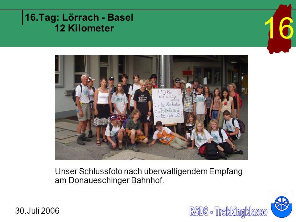 16.Tag: Lörrach - Basel 12 Kilometer 30.Juli 2006 16 Unser Schlussfoto nach überwältigendem Empfang am Donaueschinger Bahnhof.