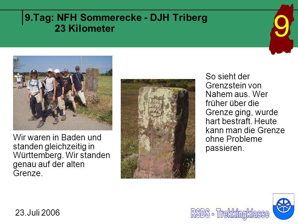9.Tag: NFH Sommerecke- DJH Triberg 23 Kilometer 23.Juli 2006 9 Heute haben wir auch noch die 155 km – Marke überschritten.