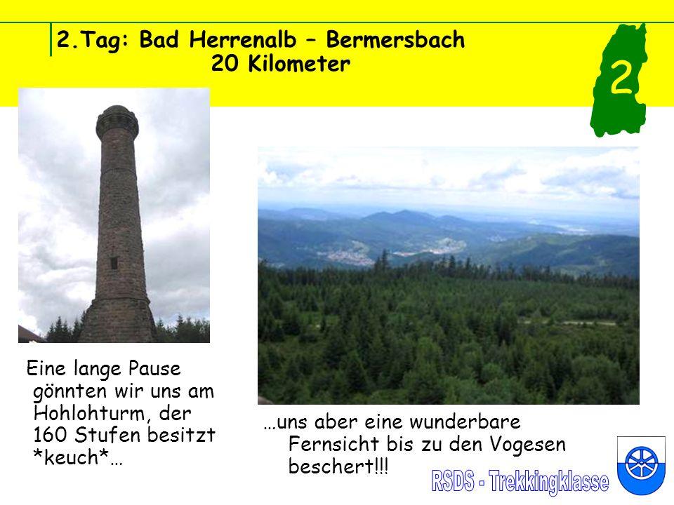 2.Tag: Bad Herrenalb – Bermersbach 20 Kilometer Eine lange Pause gönnten wir uns am Hohlohturm, der 160 Stufen besitzt *keuch*… 2 …uns aber eine wunderbare Fernsicht bis zu den Vogesen beschert!!!