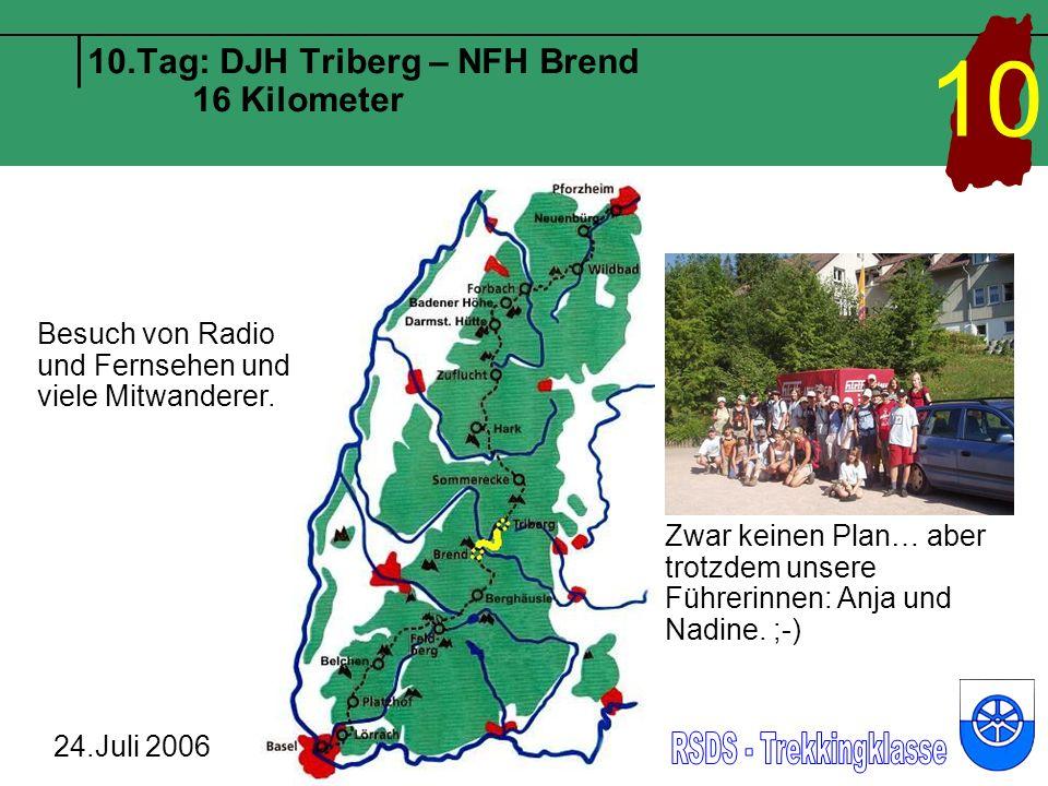10.Tag: DJH Triberg – NFH Brend 16 Kilometer 24.Juli 2006 10 Zwar keinen Plan… aber trotzdem unsere Führerinnen: Anja und Nadine. ;-) Besuch von Radio