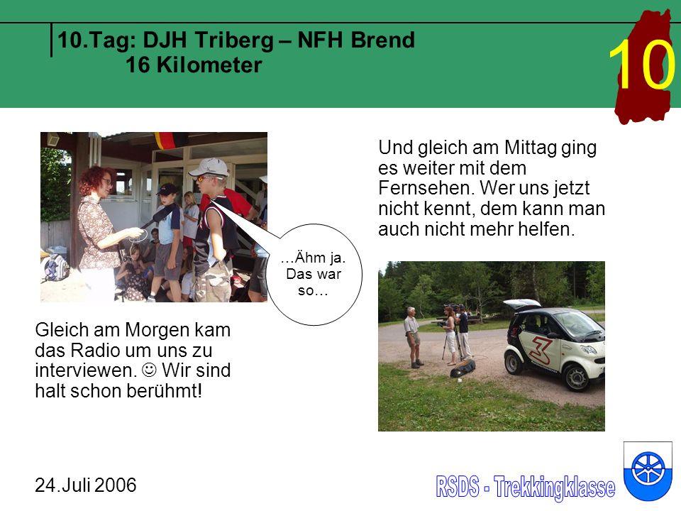 10.Tag: DJH Triberg – NFH Brend 16 Kilometer 24.Juli 2006 10 Gleich am Morgen kam das Radio um uns zu interviewen. Wir sind halt schon berühmt! Und gl