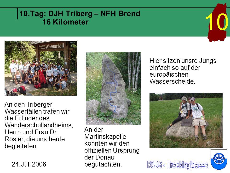 10.Tag: DJH Triberg – NFH Brend 16 Kilometer 24.Juli 2006 10 An den Triberger Wasserfällen trafen wir die Erfinder des Wanderschullandheims, Herrn und