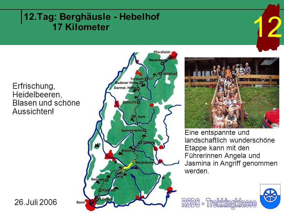 12.Tag: Berghäusle - Hebelhof 17 Kilometer 26.Juli 2006 12 Eine entspannte und landschaftlich wunderschöne Etappe kann mit den Führerinnen Angela und Jasmina in Angriff genommen werden.