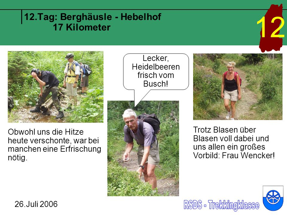 12.Tag: Berghäusle - Hebelhof 17 Kilometer 26.Juli 2006 12 Obwohl uns die Hitze heute verschonte, war bei manchen eine Erfrischung nötig. Lecker, Heid