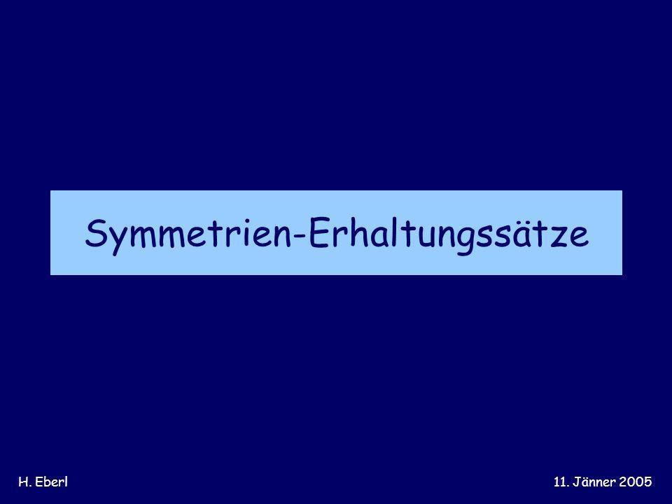H. Eberl11. Jänner 2005 Symmetrien-Erhaltungssätze