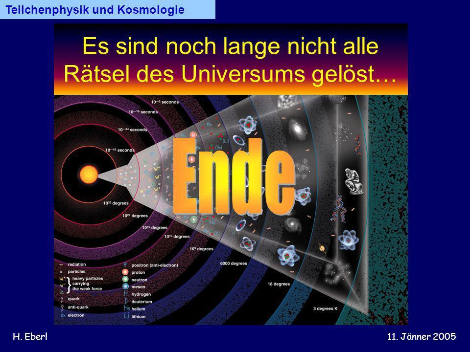 H. Eberl11. Jänner 2005 Teilchenphysik und Kosmologie Es sind noch lange nicht alle Rätsel des Universums gelöst…