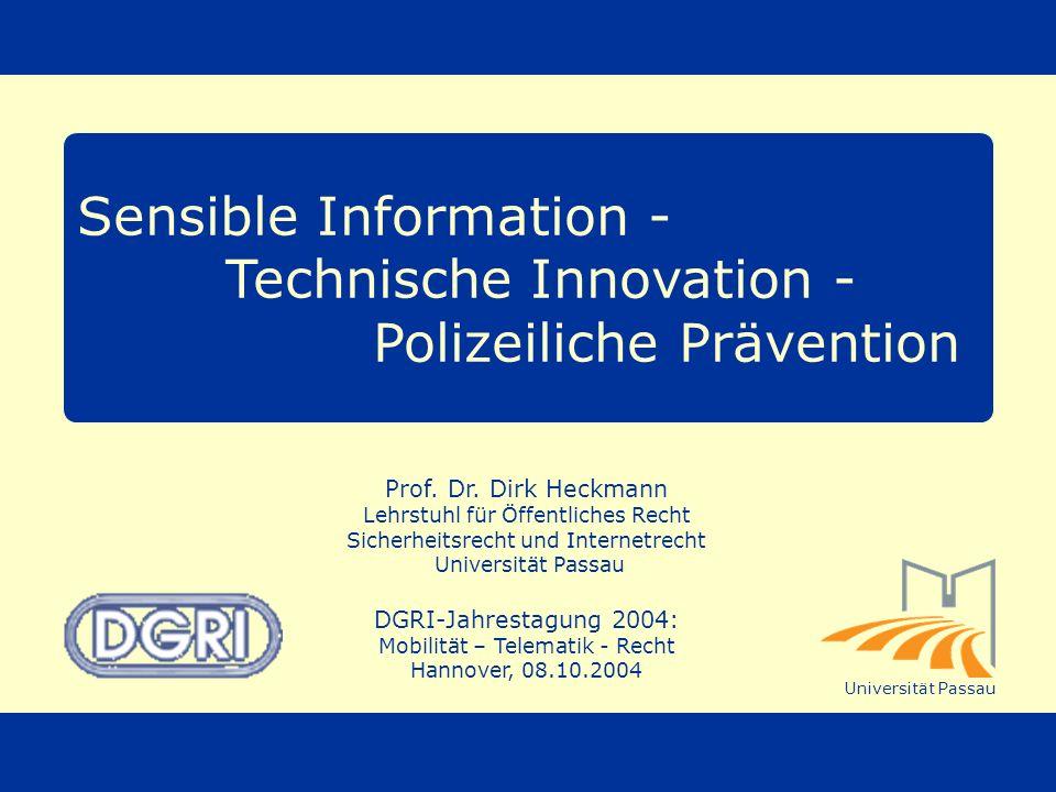 © Prof. Dr. Dirk Heckmann Sensible Information - Technische Innovation - Polizeiliche Prävention Prof. Dr. Dirk Heckmann Lehrstuhl für Öffentliches Re