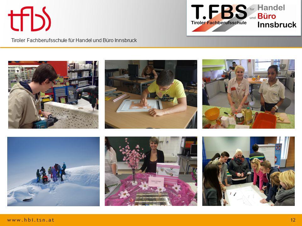 www.hbi.tsn.at 12 Tiroler Fachberufsschule für Handel und Büro Innsbruck
