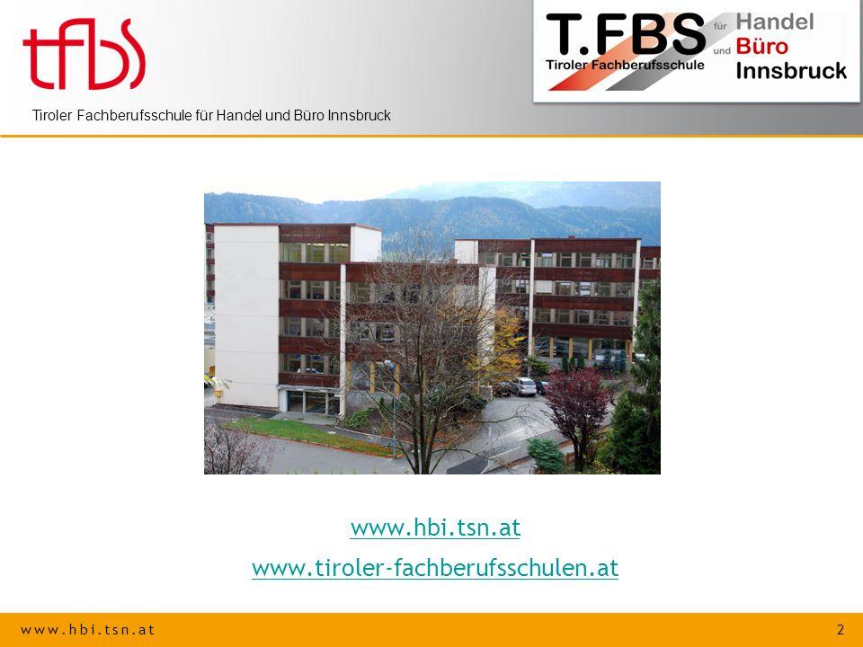 www.hbi.tsn.at 2 Tiroler Fachberufsschule für Handel und Büro Innsbruck www.hbi.tsn.at www.tiroler-fachberufsschulen.at