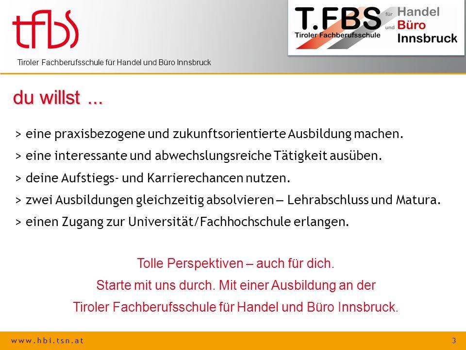 www.hbi.tsn.at 3 Tiroler Fachberufsschule für Handel und Büro Innsbruck du willst... > eine praxisbezogene und zukunftsorientierte Ausbildung machen.