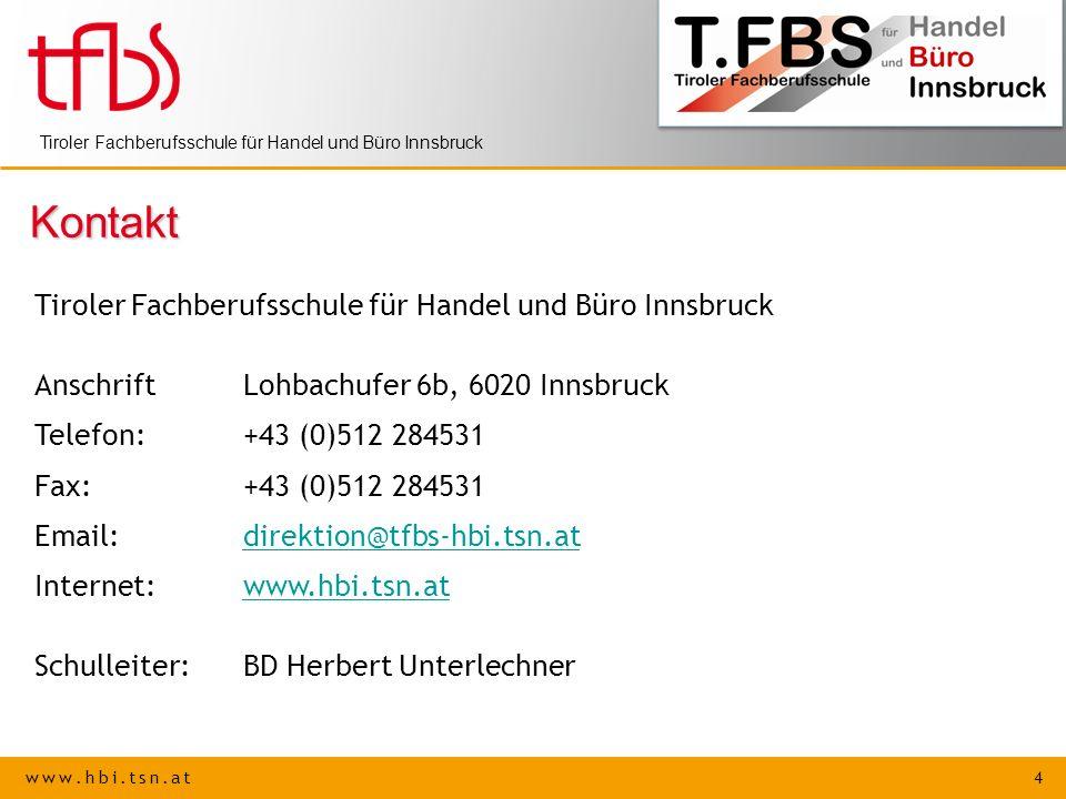 www.hbi.tsn.at 4 Tiroler Fachberufsschule für Handel und Büro Innsbruck Kontakt AnschriftLohbachufer 6b, 6020 Innsbruck Telefon: +43 (0)512 284531 Fax
