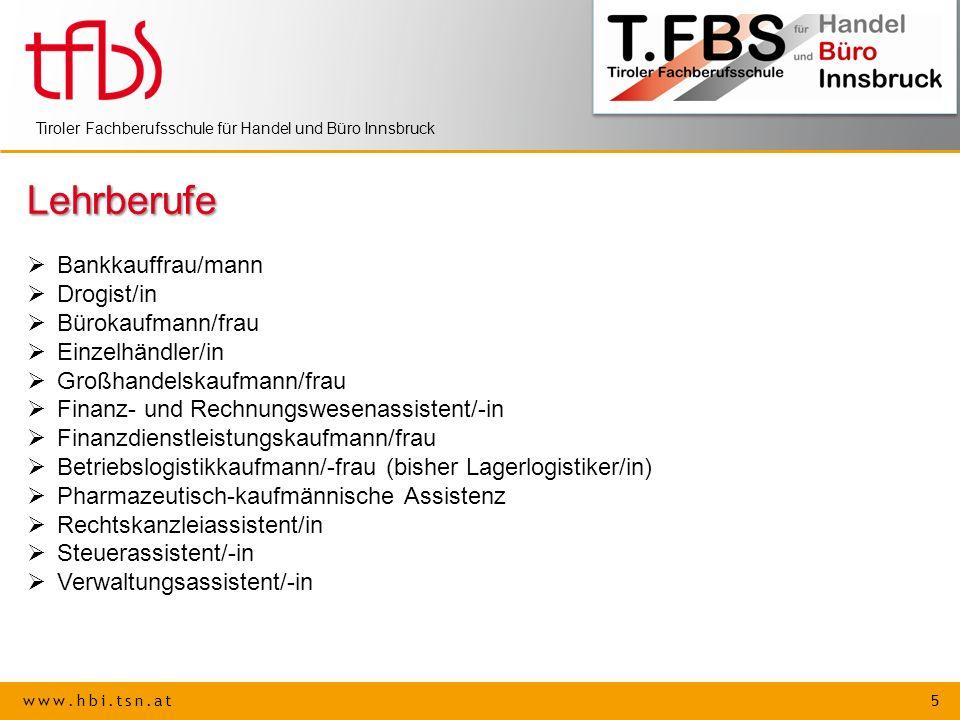 www.hbi.tsn.at 5 Tiroler Fachberufsschule für Handel und Büro Innsbruck Lehrberufe Bankkauffrau/mann Drogist/in Bürokaufmann/frau Einzelhändler/in Gro