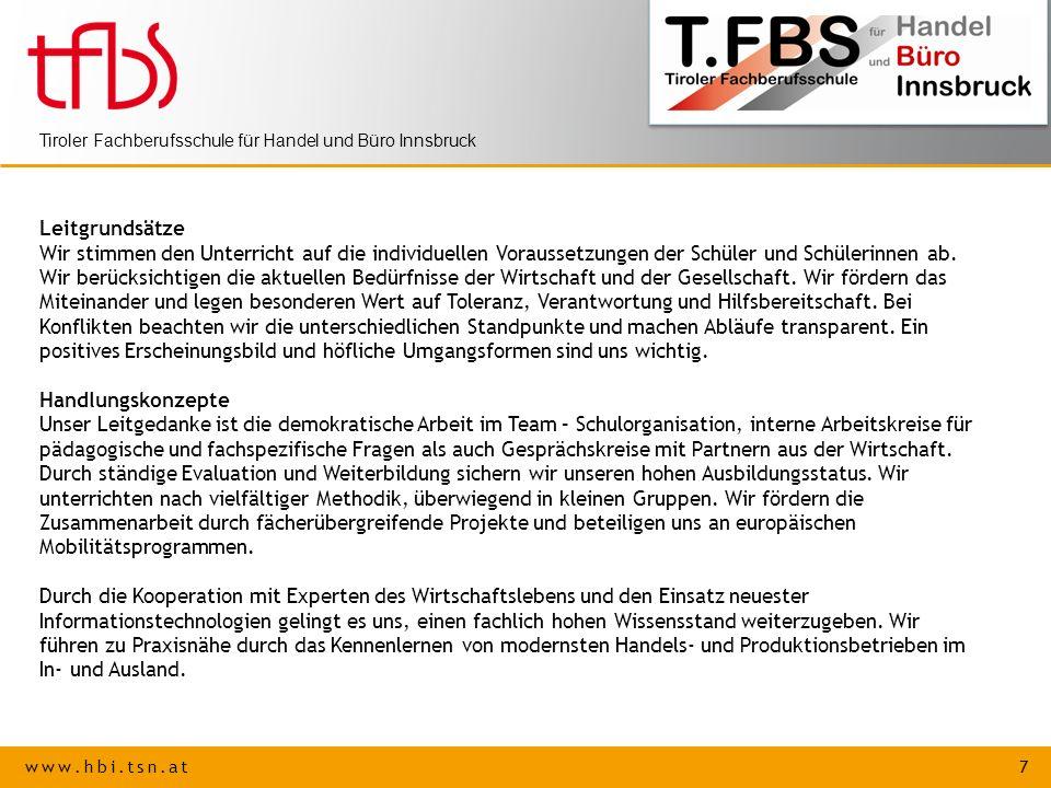www.hbi.tsn.at 7 Tiroler Fachberufsschule für Handel und Büro Innsbruck Leitgrundsätze Wir stimmen den Unterricht auf die individuellen Voraussetzunge