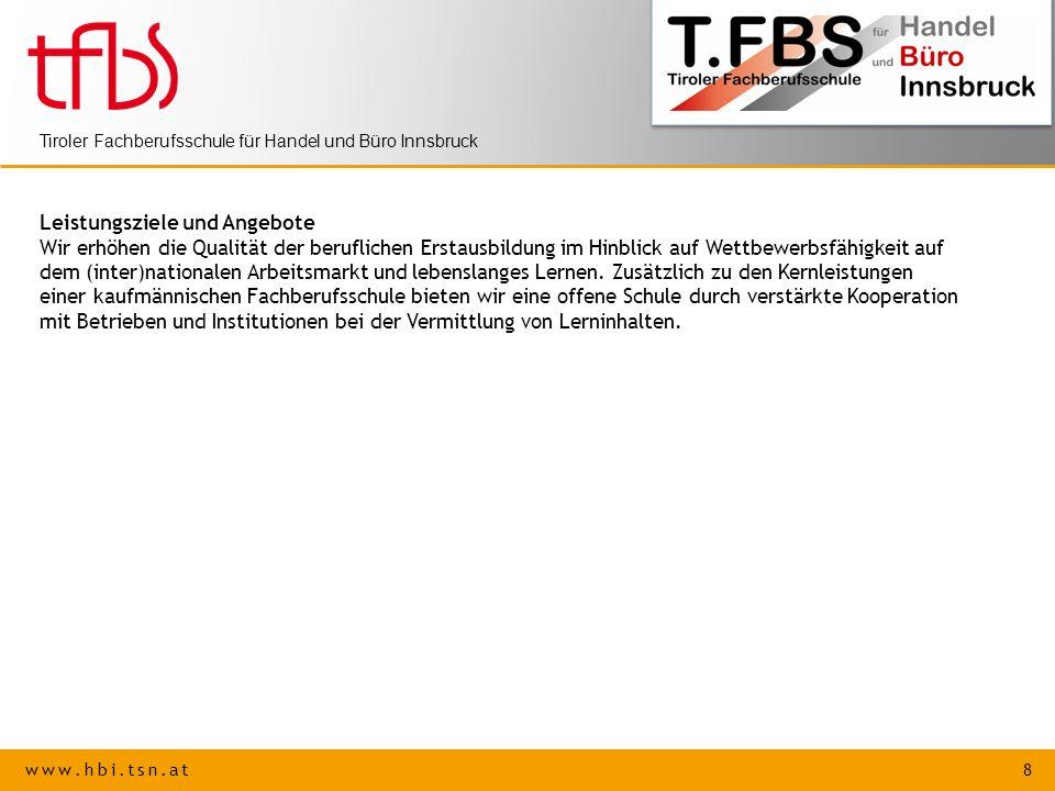 www.hbi.tsn.at 8 Tiroler Fachberufsschule für Handel und Büro Innsbruck Leistungsziele und Angebote Wir erhöhen die Qualität der beruflichen Erstausbi