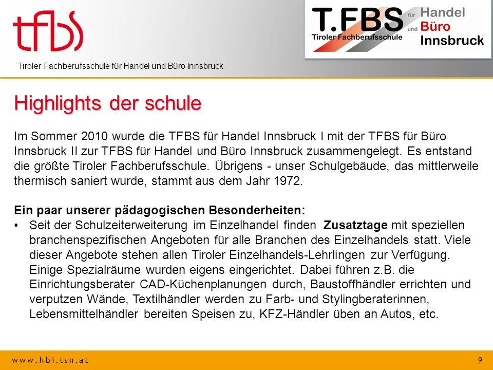 www.hbi.tsn.at 9 Tiroler Fachberufsschule für Handel und Büro Innsbruck Highlights der schule Im Sommer 2010 wurde die TFBS für Handel Innsbruck I mit