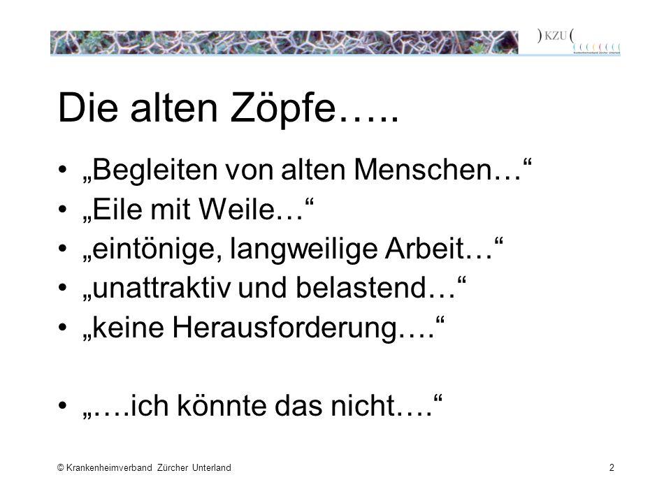 © Krankenheimverband Zürcher Unterland2 Die alten Zöpfe…..