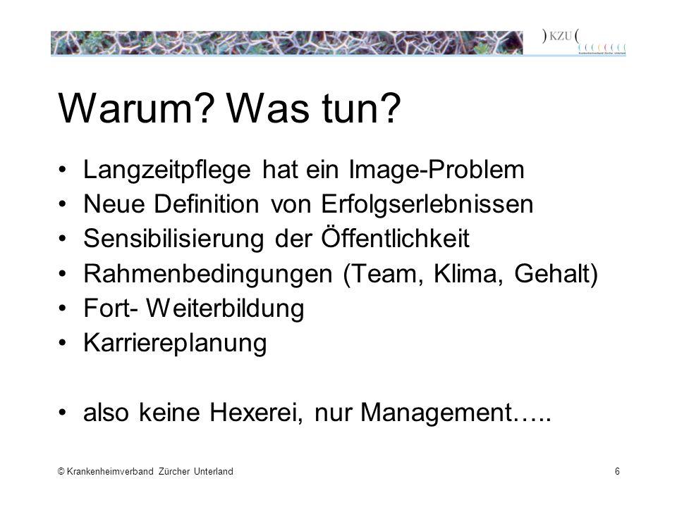 © Krankenheimverband Zürcher Unterland6 Warum? Was tun? Langzeitpflege hat ein Image-Problem Neue Definition von Erfolgserlebnissen Sensibilisierung d