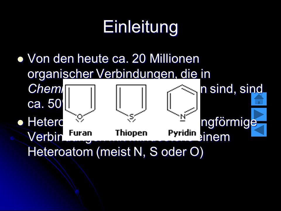 Einleitung Von den heute ca. 20 Millionen organischer Verbindungen, die in Chemical Abstracts beschrieben sind, sind ca. 50% Heterocyclen. Von den heu