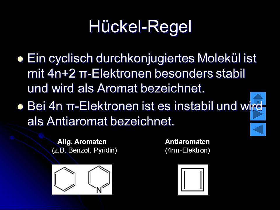 Hückel-Regel Ein cyclisch durchkonjugiertes Molekül ist mit 4n+2 π-Elektronen besonders stabil und wird als Aromat bezeichnet. Ein cyclisch durchkonju