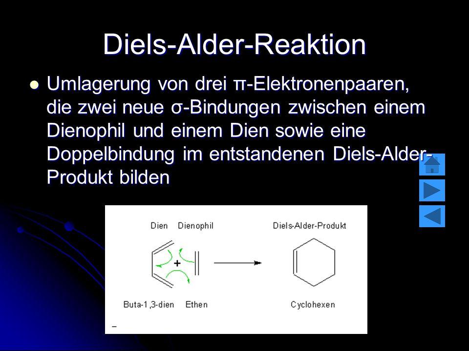 Diels-Alder-Reaktion Umlagerung von drei π-Elektronenpaaren, die zwei neue σ-Bindungen zwischen einem Dienophil und einem Dien sowie eine Doppelbindun