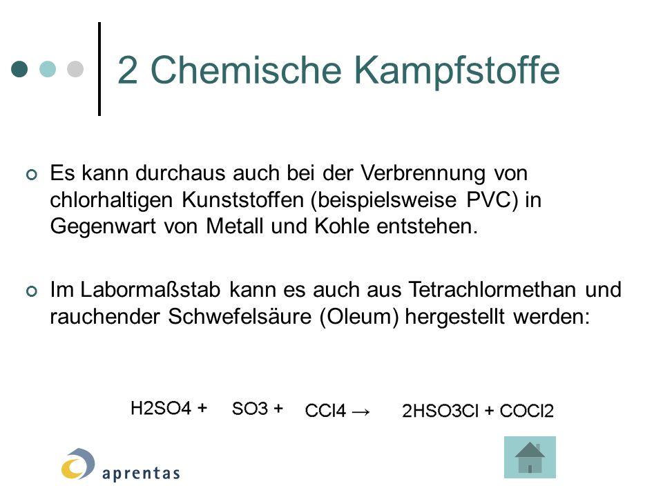 2 Chemische Kampfstoffe Es kann durchaus auch bei der Verbrennung von chlorhaltigen Kunststoffen (beispielsweise PVC) in Gegenwart von Metall und Kohle entstehen.