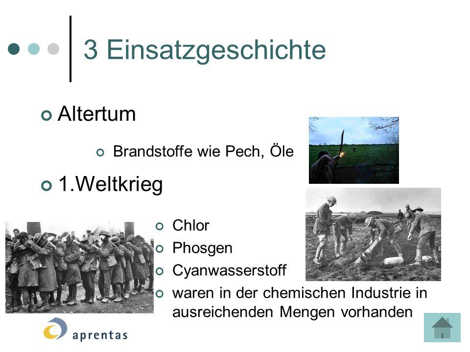 3 Einsatzgeschichte Altertum Brandstoffe wie Pech, Öle 1.Weltkrieg Chlor Phosgen Cyanwasserstoff waren in der chemischen Industrie in ausreichenden Me