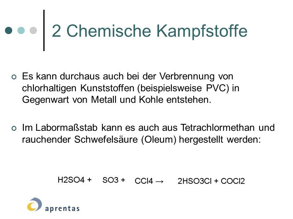 2 Chemische Kampfstoffe Es kann durchaus auch bei der Verbrennung von chlorhaltigen Kunststoffen (beispielsweise PVC) in Gegenwart von Metall und Kohl