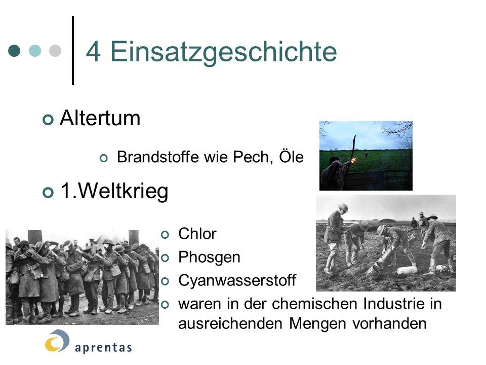 4 Einsatzgeschichte Altertum Brandstoffe wie Pech, Öle 1.Weltkrieg Chlor Phosgen Cyanwasserstoff waren in der chemischen Industrie in ausreichenden Me