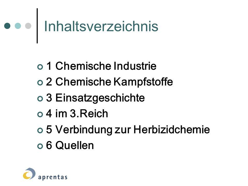 Inhaltsverzeichnis 1 Chemische Industrie 2 Chemische Kampfstoffe 3 Einsatzgeschichte 4 im 3.Reich 5 Verbindung zur Herbizidchemie 6 Quellen