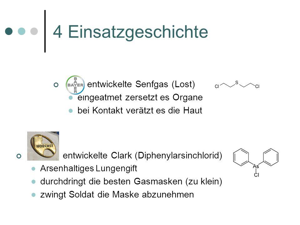 4 Einsatzgeschichte entwickelte Senfgas (Lost) eingeatmet zersetzt es Organe bei Kontakt verätzt es die Haut entwickelte Clark (Diphenylarsinchlorid)