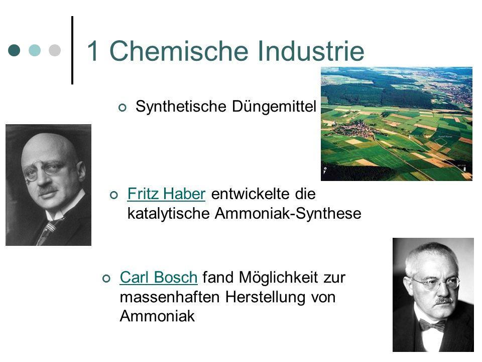 1 Chemische Industrie Fritz Haber entwickelte die katalytische Ammoniak-Synthese Fritz Haber Synthetische Düngemittel Carl Bosch fand Möglichkeit zur