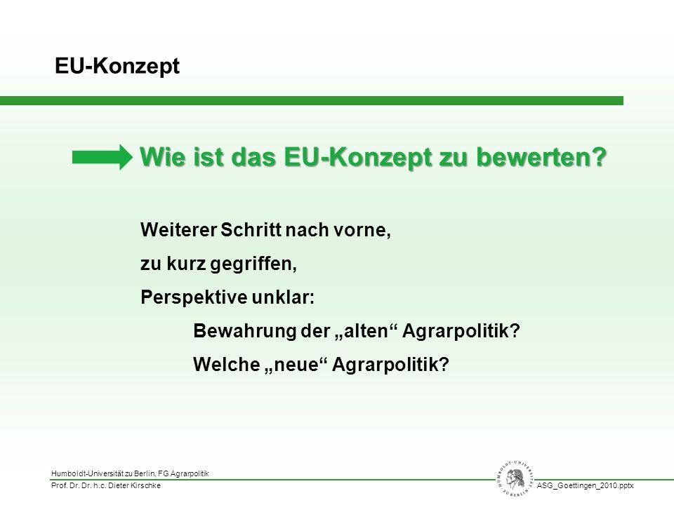 Humboldt-Universität zu Berlin, FG Agrarpolitik Prof. Dr. Dr. h.c. Dieter KirschkeASG_Goettingen_2010.pptx Weiterer Schritt nach vorne, zu kurz gegrif