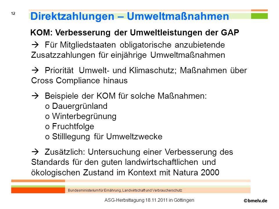 Bundesministerium für Ernährung, Landwirtschaft und Verbraucherschutz 12 ASG-Herbsttagung 18.11.2011 in Göttingen Direktzahlungen – Umweltmaßnahmen Fü