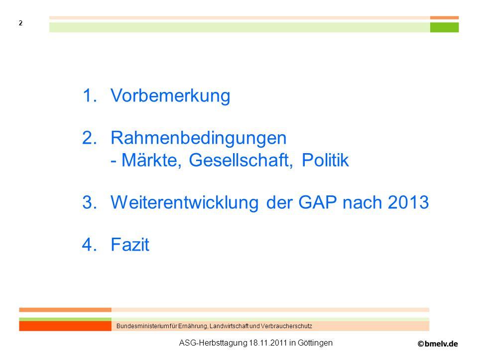 Bundesministerium für Ernährung, Landwirtschaft und Verbraucherschutz 2 ASG-Herbsttagung 18.11.2011 in Göttingen 1. Vorbemerkung 2. Rahmenbedingungen