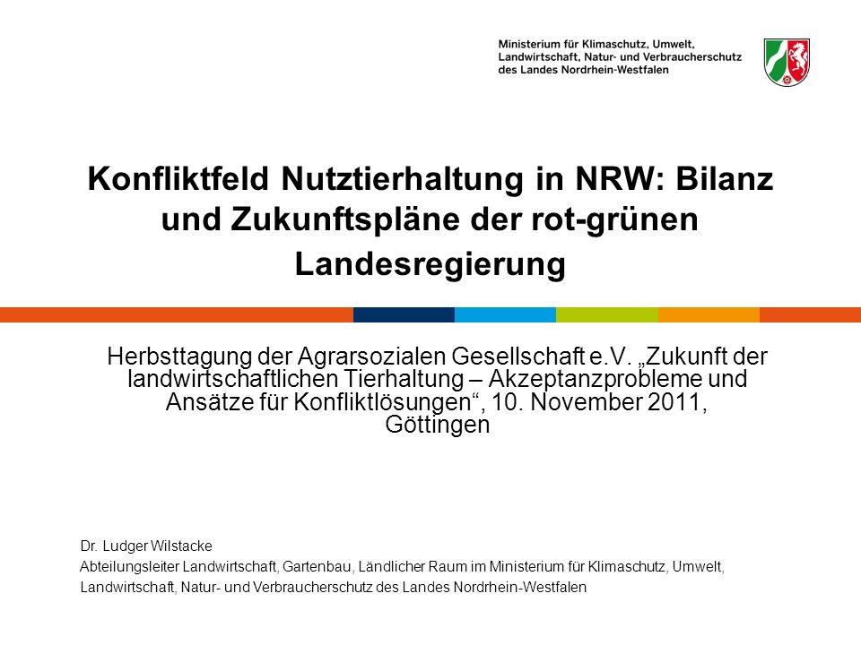 Konfliktfeld Nutztierhaltung in NRW: Bilanz und Zukunftspläne der rot-grünen Landesregierung Herbsttagung der Agrarsozialen Gesellschaft e.V. Zukunft