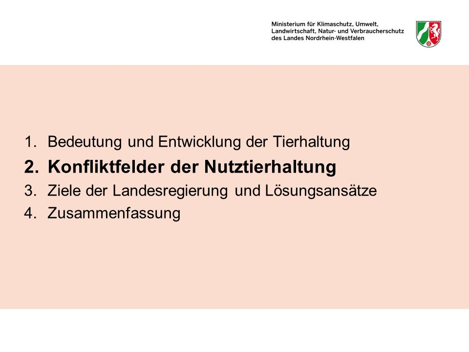 1.Bedeutung und Entwicklung der Tierhaltung 2.Konfliktfelder der Nutztierhaltung 3.Ziele der Landesregierung und Lösungsansätze 4.Zusammenfassung