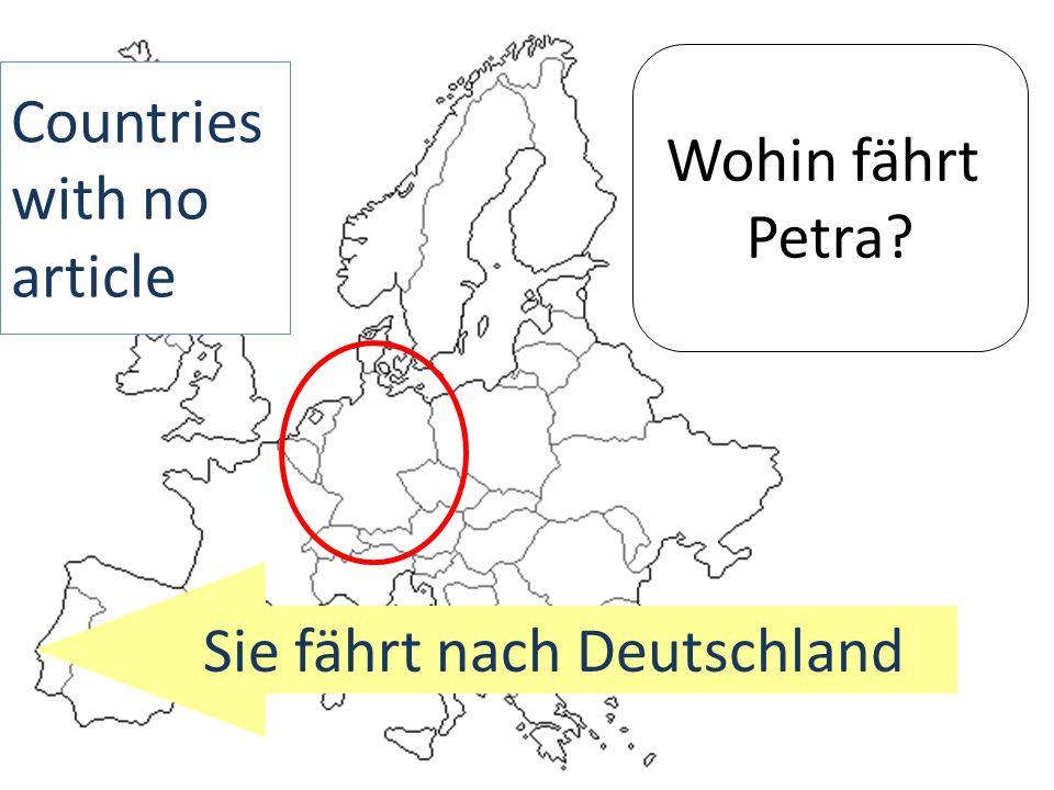 Wohin fährt Petra? Sie fährt nach Deutschland Countries with no article