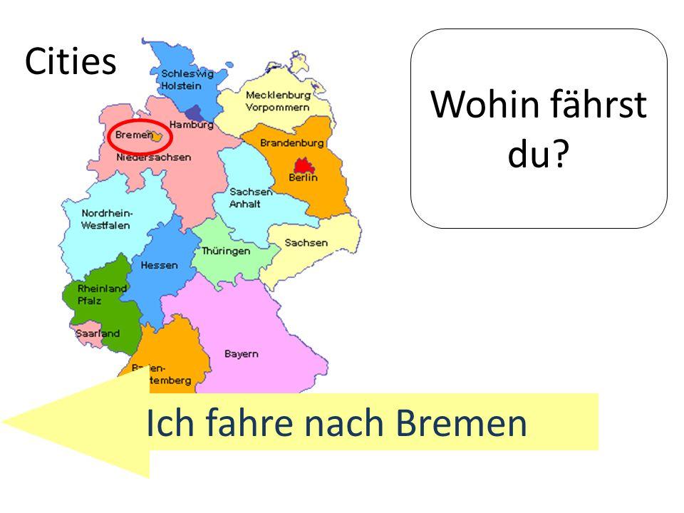 Wohin fährst du? Ich fahre nach Bremen Cities