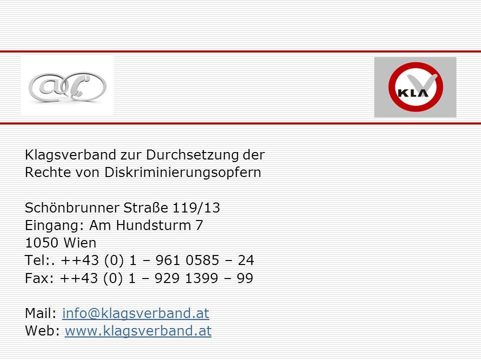 Klagsverband zur Durchsetzung der Rechte von Diskriminierungsopfern Schönbrunner Straße 119/13 Eingang: Am Hundsturm 7 1050 Wien Tel:.