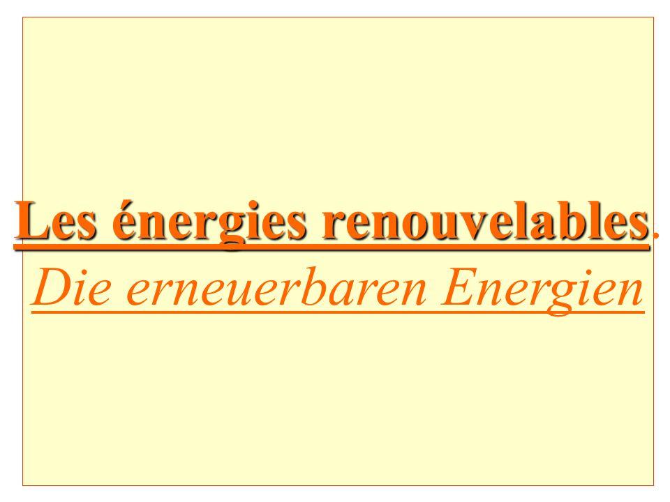 Les énergies renouvelables. Die erneuerbaren Energien