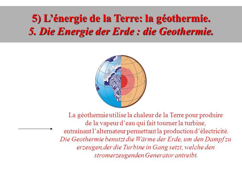 5) Lénergie de la Terre: la géothermie. 5. Die Energie der Erde : die Geothermie.