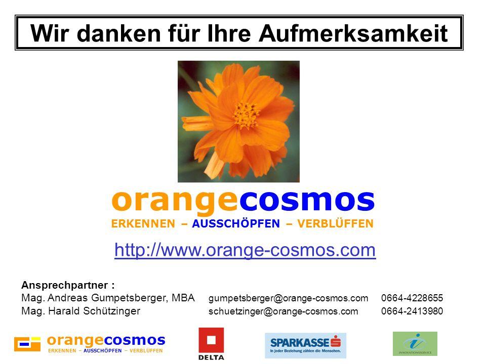 orangecosmos ERKENNEN – AUSSCHÖPFEN – VERBLÜFFEN Wir danken für Ihre Aufmerksamkeit Ansprechpartner : Mag. Andreas Gumpetsberger, MBA gumpetsberger@or