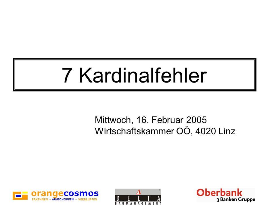 orangecosmos ERKENNEN – AUSSCHÖPFEN – VERBLÜFFEN 7 Kardinalfehler Mittwoch, 16. Februar 2005 Wirtschaftskammer OÖ, 4020 Linz