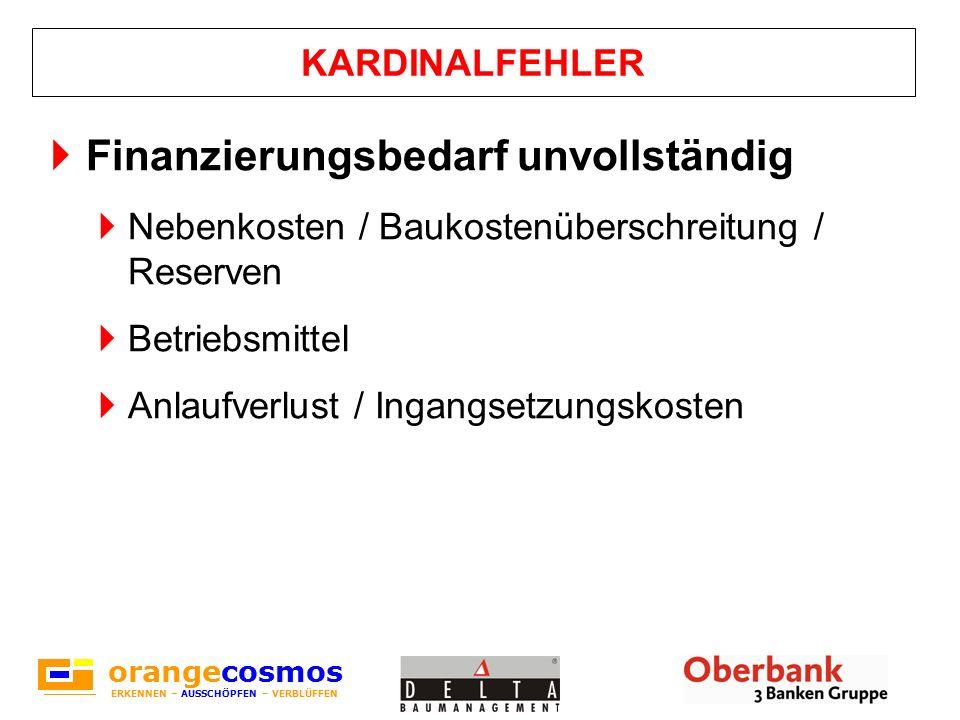 orangecosmos ERKENNEN – AUSSCHÖPFEN – VERBLÜFFEN orangecosmos ERKENNEN – AUSSCHÖPFEN – VERBLÜFFEN KARDINALFEHLER Finanzierungsbedarf unvollständig Neb