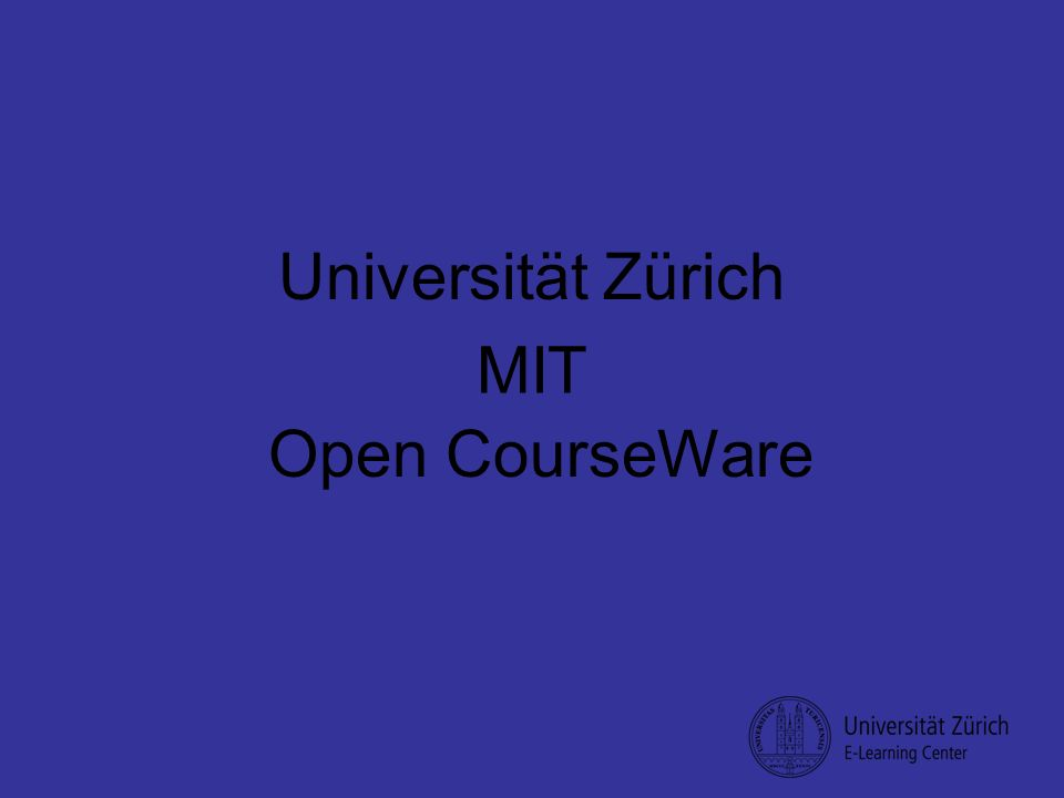 Open CourseWare Universität Zürich MIT